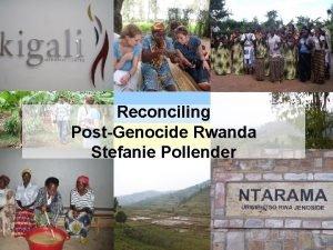 Reconciling PostGenocide Rwanda Stefanie Pollender Rwanda Brief Historical