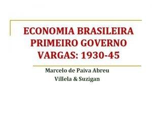 ECONOMIA BRASILEIRA PRIMEIRO GOVERNO VARGAS 1930 45 Marcelo