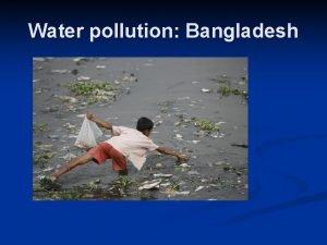 Water pollution Bangladesh Water Pollution in Bangladesh Water