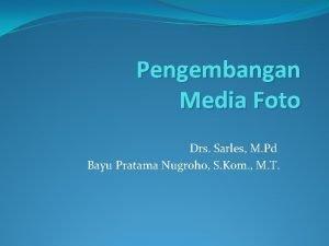 Pengembangan Media Foto Drs Sarles M Pd Bayu