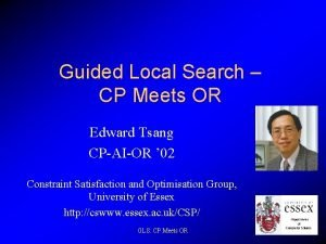 Guided Local Search CP Meets OR Edward Tsang