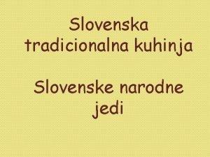 Slovenska tradicionalna kuhinja Slovenske narodne jedi Slovenska tradicionalna