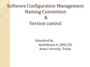 Software Configuration Management Naming Convention Version control Submitted