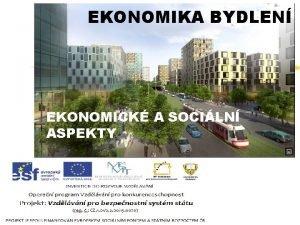 EKONOMIKA BYDLEN EKONOMICK A SOCILN ASPEKTY Ekonomika bydlen