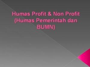 Humas Profit Non Profit Humas Pemerintah dan BUMN