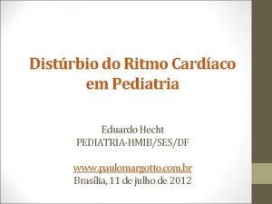 Distrbio do Ritmo Cardaco em Pediatria Eduardo Hecht