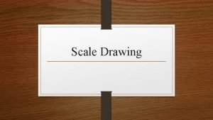 Scale Drawing What is Scale Drawing When an