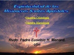 Nuestra Cristologa Nuestra Mariologa Rvdo Padre Eusebio H