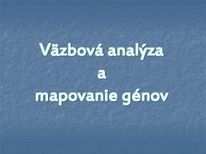 Vzbov analza a mapovanie gnov Identifikcia gnov n