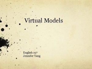 Virtual Models English 197 Jennifer Yang Reality Bytes