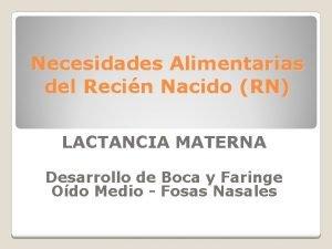 Necesidades Alimentarias del Recin Nacido RN LACTANCIA MATERNA