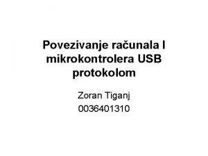 Povezivanje raunala I mikrokontrolera USB protokolom Zoran Tiganj