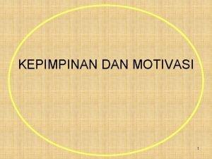 KEPIMPINAN DAN MOTIVASI 1 OBJEKTIF Memahami definisi kepimpinan