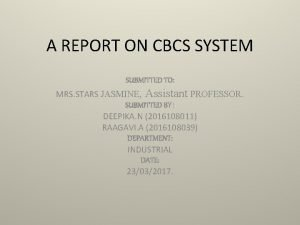 A REPORT ON CBCS SYSTEM SUBMITTED TO MRS
