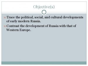 Objectives Trace the political social and cultural developments