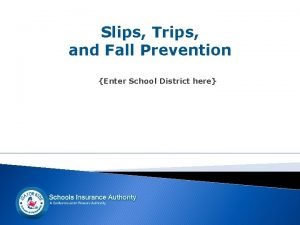 Slips Trips and Fall Prevention Enter School District