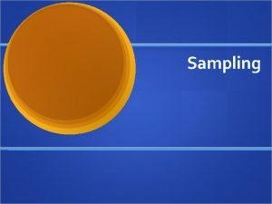 Sampling Sampling Probability Sampling Based on random selection