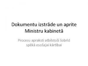 Dokumentu izstrde un aprite Ministru kabinet Procesu apraksti