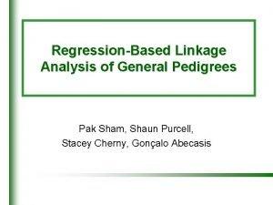 RegressionBased Linkage Analysis of General Pedigrees Pak Sham