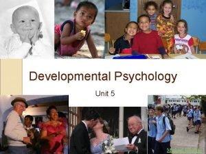 Developmental Psychology Unit 5 Michael Hoerger What is