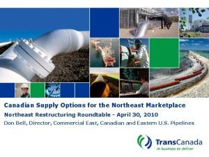 Canadian Supply Options for the Northeast Marketplace Northeast