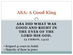 ASA A Good King ASA DID WHAT WAS