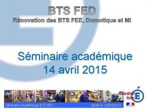Sminaire acadmique 14 avril 2015 Sminaire Acadmique BTS