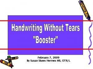February 7 2009 By Susan Skees Hermes MS