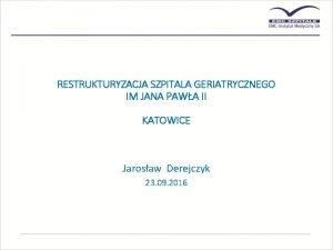 RESTRUKTURYZACJA SZPITALA GERIATRYCZNEGO IM JANA PAWA II KATOWICE