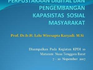 PERPUSTAKAAN DIGITAL DAN PENGEMBANGAN KAPASISTAS SOSIAL MASYARAKAT Prof