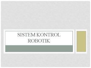SISTEM KONTROL ROBOTIK DEFINISI SISTEM KONTROL SISTEM kombinasi