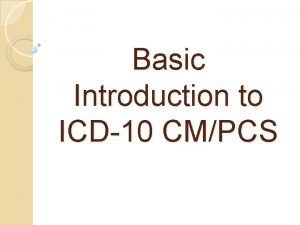 Basic Introduction to ICD10 CMPCS ICD10 Implementation October