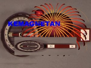 KEMAGNETAN Asalusul Magnet Darimanakah magnet Berdasarkan asalnya magnet