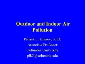 Outdoor and Indoor Air Pollution Patrick L Kinney