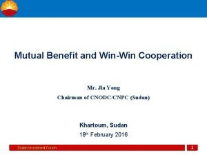Mutual Benefit and WinWin Cooperation Mr Jia Yong