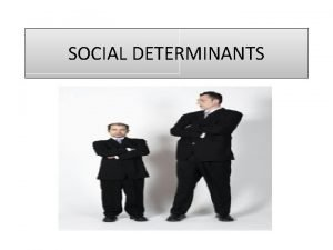 SOCIAL DETERMINANTS Meaning of Social Group The Social