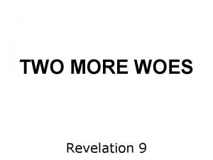 TWO MORE WOES Revelation 9 WHEN GODS WRATH