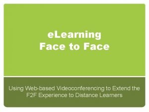 e Learning Face to Face Using Webbased Videoconferencing