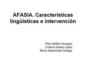 AFASIA Caractersticas lingsticas e intervencin Pilar Ibez Vzquez