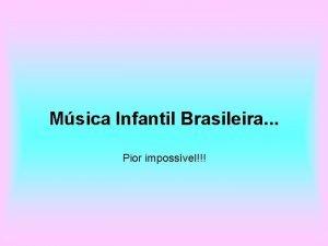 Msica Infantil Brasileira Pior impossvel Eu um Brasileiro