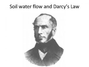 Soil water flow and Darcys Law Laminar flow