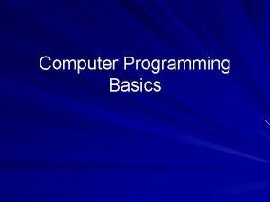Computer Programming Basics Computer Programming Basics Computer programs