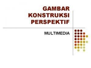 GAMBAR KONSTRUKSI PERSPEKTIF MULTIMEDIA KONSTRUKSI PERSPEKTIF Konstruksi perspektif