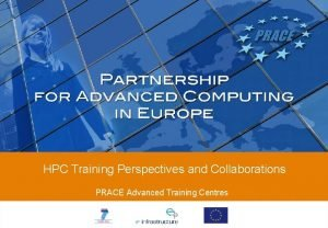 HPC Training Perspectives and Collaborations PRACE Advanced Training