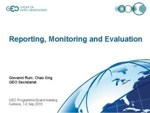 Reporting Monitoring and Evaluation Giovanni Rum Chao Xing