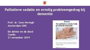Palliatieve sedatie en ernstig probleemgedrag bij dementie Prof