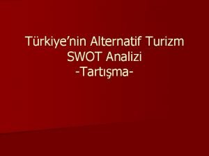 Trkiyenin Alternatif Turizm SWOT Analizi Tartma Swot Analizi