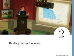 2007 Thomson SouthWestern Thinking Like an Economist Every
