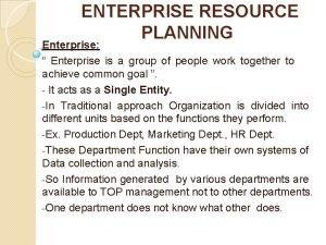 ENTERPRISE RESOURCE PLANNING Enterprise Enterprise is a group
