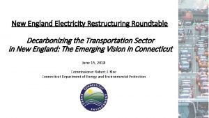 New England Electricity Restructuring Roundtable Decarbonizing the Transportation